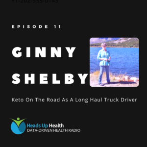 Episode 11 - Keto on the Road Long Haul Driver Ginny Shelby's Health Transformation