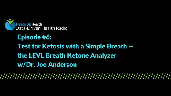 Episode 6 – Test for Ketosis with a Simple Breath: The LEVL Ketone Breath Meter with Dr. Joe Anderson