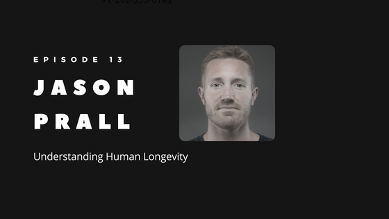 Episode 13 – Understanding Human Longevity with Jason Prall