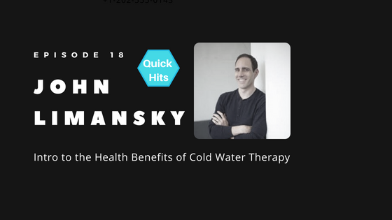 Episode 18 - Intro to the Health Benefits of Cold Water Therapy - Dr John Limansky