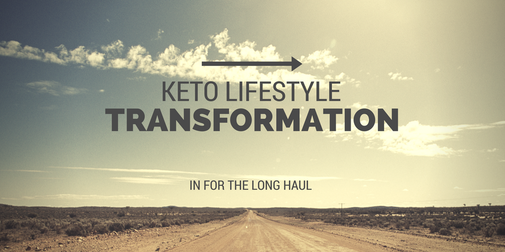 Keto Lifestyle Transformation – In for the Long Haul