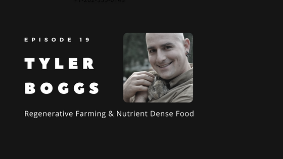 Episode 19 – The Case for Regenerative Farming & Nutrient Dense Food | Tyler Boggs of Heart2Heart Farms
