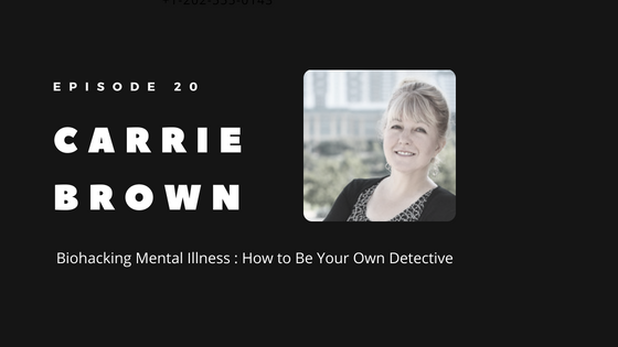 WP Episode 20 Biohacking Mental Illness  How to Be Your Own Detective   Carrie Brown