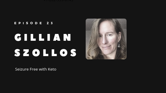 Episode 23 – How Gillian Szollos Became Seizure Free with a Keto Diet for Epilepsy