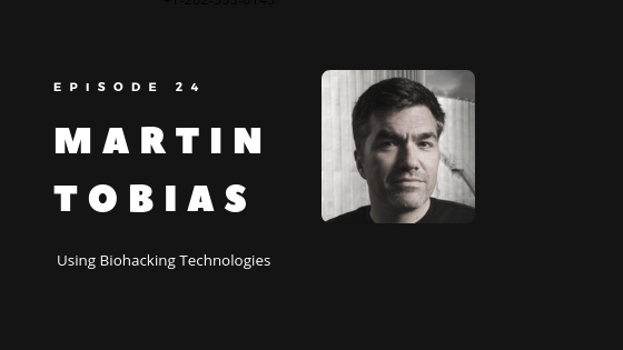 Episode 24 – Using Biohacking Technology to Upgrade Your Mind and Body | Martin Tobias of Bulletproof Labs & Upgrade Labs