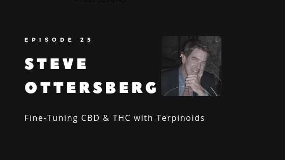 Episode 25 - Fine-Tuning CBD _ THC with Terpinoids _ Steve Ottersberg