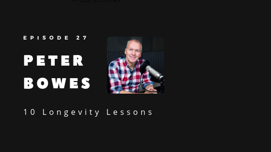 Episode 27 – 10 Longevity Lessons to Extend Your Health Span | Peter Bowes