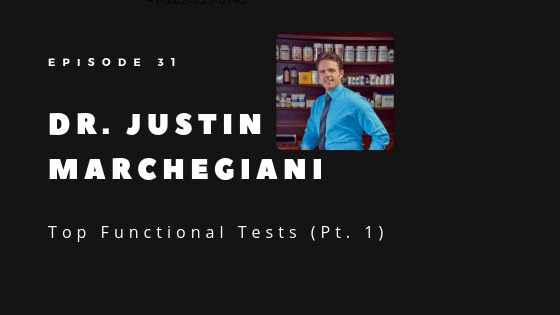Episode 31 – The Top Functional Tests: What to Look For (Pt. 1) | Dr. Justin Marchegiani