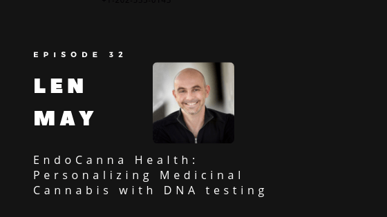 Episode 32 – EndoCanna Health – Personalizing Medicinal Cannabis with DNA testing