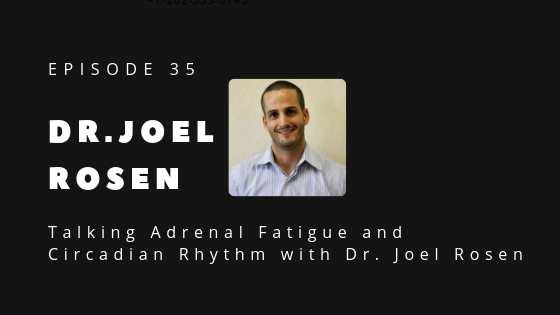 Talking Adrenal Fatigue and Circadian Rhythm with Dr. Joel Rosen