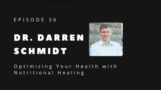 WP Episode 36 Dr. Darren Schmidt Optimizing Your Health with Nutritional Healing